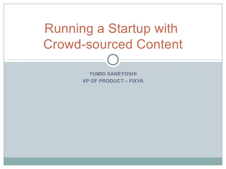 YUMIO SANEYOSHI VP OF PRODUCT – FIXYA Running a Startup with  Crowd-sourced Content