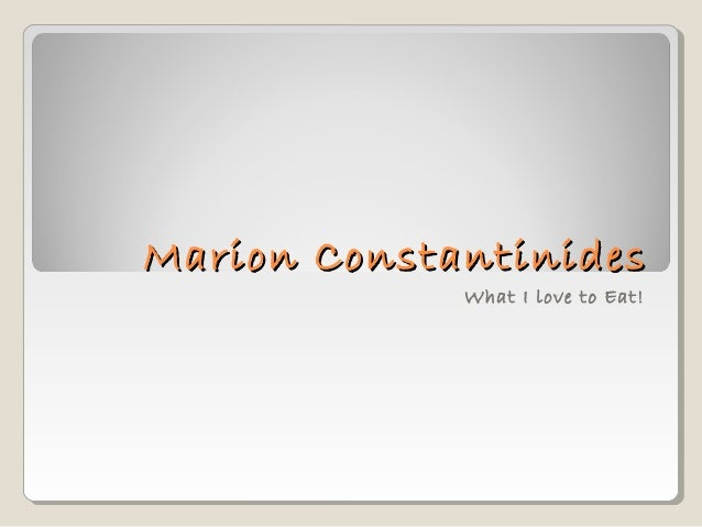 Marion ConstantinidesMarion Constantinides What I love to Eat!