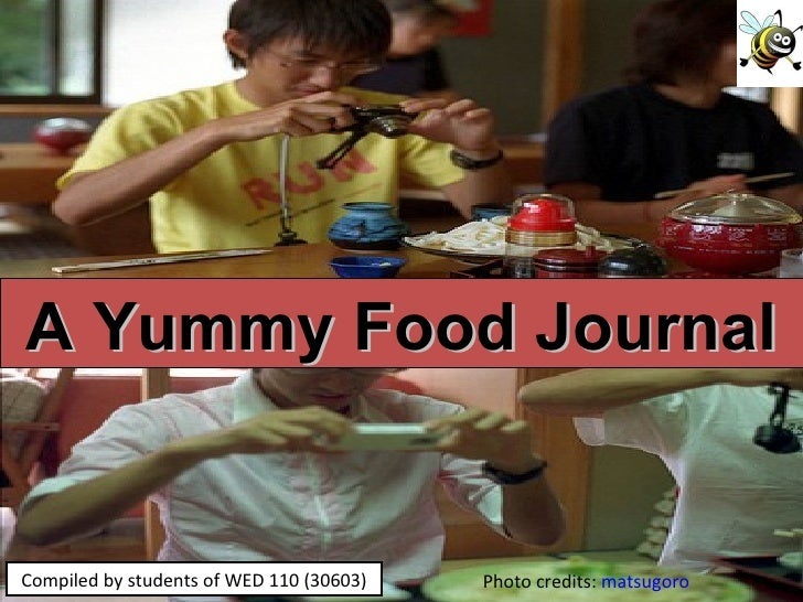 Photo credits:  matsugoro Compiled by students of WED 110 (30603) A Yummy Food Journal