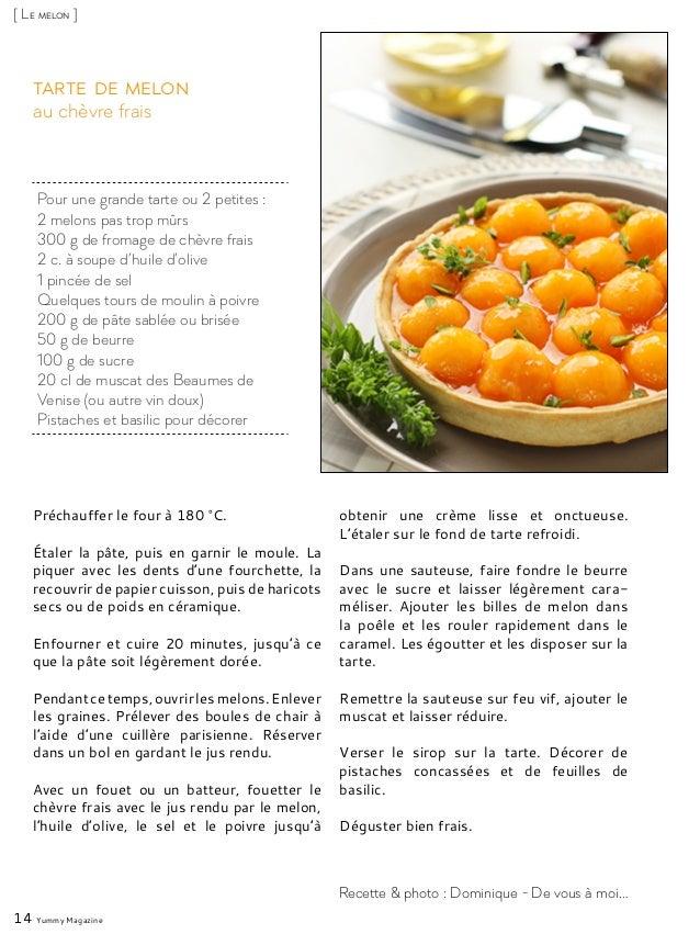 Pour une grande tarte ou 2 petites : 2 melons pas trop mûrs 300 g de fromage de chèvre frais 2 c. à soupe d'huile d'olive ...