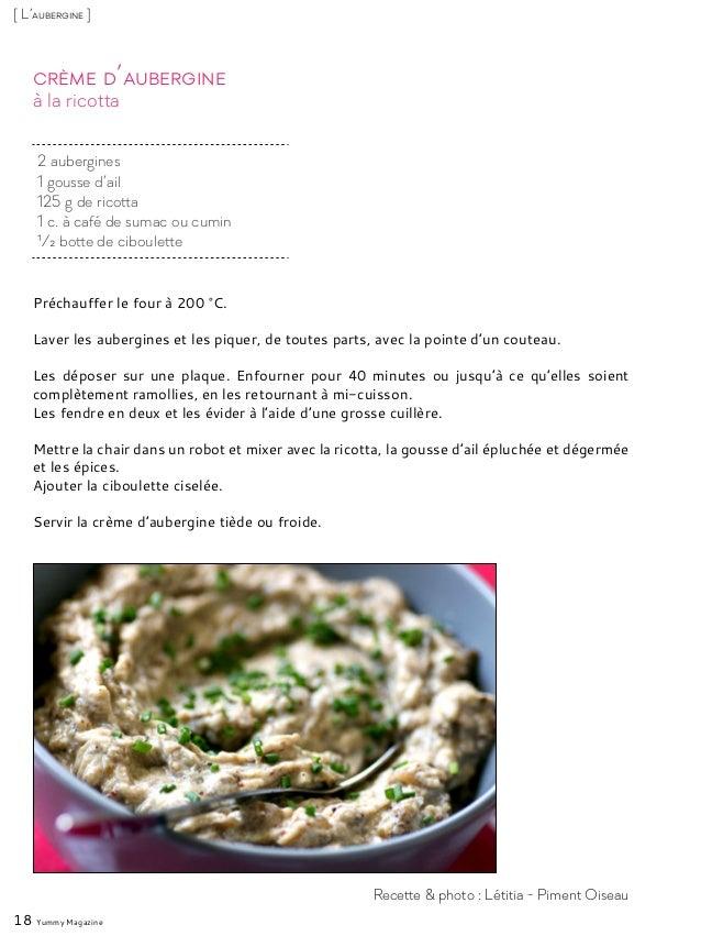 à la ricotta Crème d'aubergine Préchauffer le four à 200 °C. Laver les aubergines et les piquer, de toutes parts, avec la ...