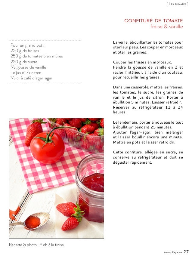 Pour un grand pot : 250 g de fraises 250 g de tomates bien mûres 250 g de sucre 1/2 gousse de vanille Le jus d'1/2 citron ...