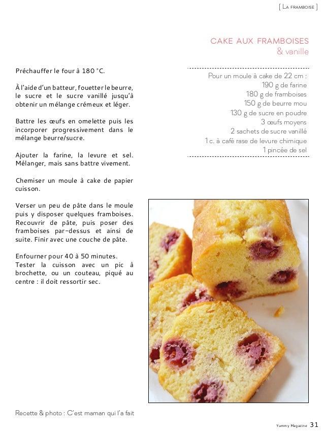 Pour un moule à cake de 22 cm : 190 g de farine 180 g de framboises 150 g de beurre mou 130 g de sucre en poudre 3 œufs mo...