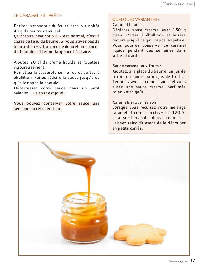 Yummy Magazine 37 [ Question de cuisine ] LE CARAMEL EST PRÊT ? Retirez la casserole du feu et jetez-y aussitôt 40 g de be...