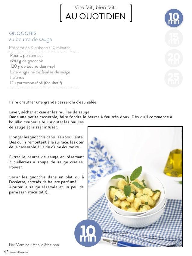 42 Yummy Magazine 10mn 15mn 20mn 25mn Pour 6 personnes : 650 g de gnocchis 120 g de beurre demi-sel Une vingtaine de feuil...