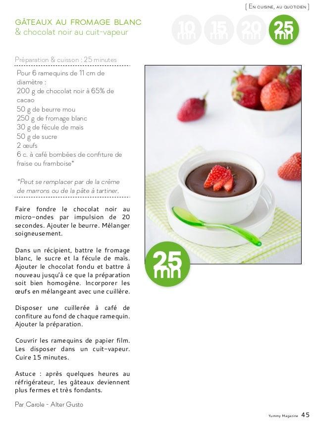 Yummy Magazine 45 [ En cuisine, au quotidien ] 10mn 15mn 20mn 25mn Pour 6 ramequins de 11 cm de diamètre : 200 g de chocol...
