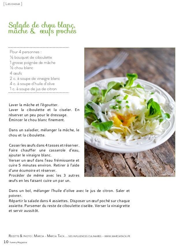 Pour 4 personnes : ½ bouquet de ciboulette 1 grosse poignée de mâche ½ chou blanc 4 œufs 2 c. à soupe de vinaigre blanc 4 ...