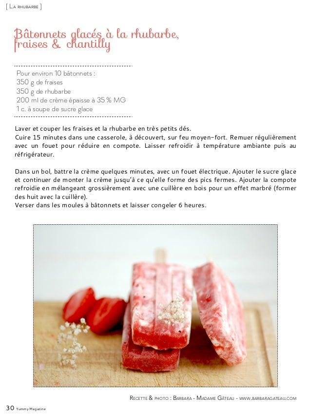 Pour environ 10 bâtonnets : 350 g de fraises 350 g de rhubarbe 200 ml de crème épaisse à 35 % MG 1 c. à soupe de sucre gla...