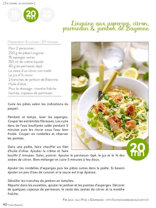40 Yummy Magazine 15mn 25mn 20mn Pour 2 personnes : 250 g de pâtes Linguine 16 asperges vertes 150 ml de crème liquide 40 ...