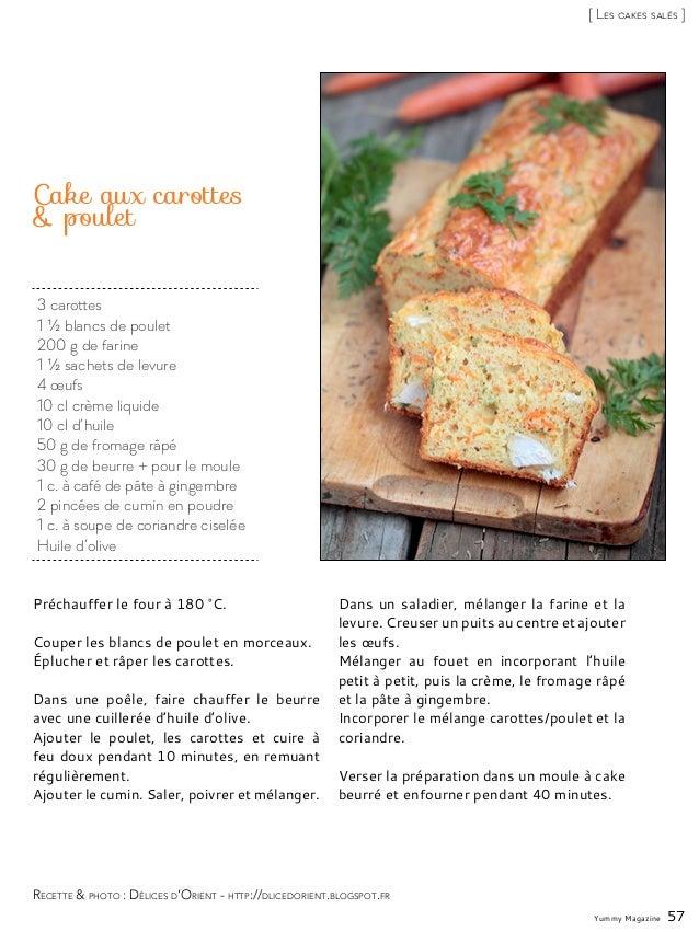 3 carottes 1 ½ blancs de poulet 200 g de farine 1 ½ sachets de levure 4 œufs 10 cl crème liquide 10 cl d'huile 50 g de fro...