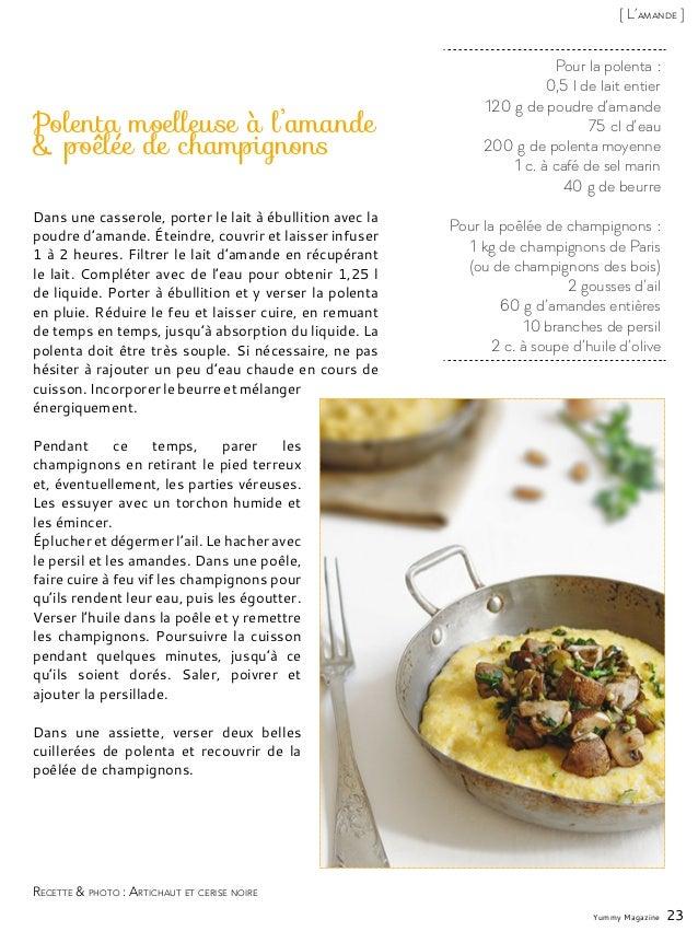 Pour la polenta: 0,5l de lait entier 120g de poudre d'amande 75cl d'eau 200g de polenta moyenne 1 c. à café de sel ma...