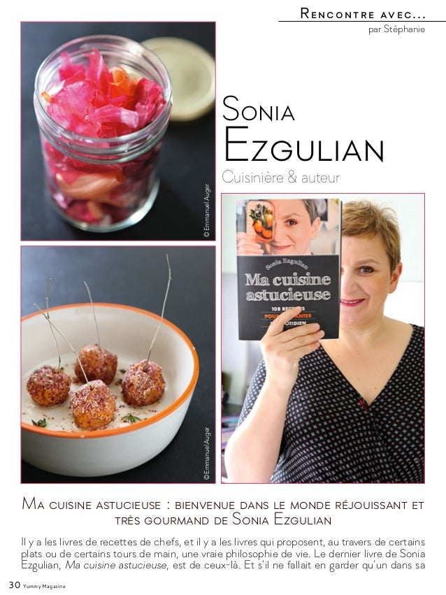par Stéphanie Rencontre avec... 30 Yummy Magazine Cuisinière & auteur Sonia Ezgulian Il y a les livres de recettes de chef...