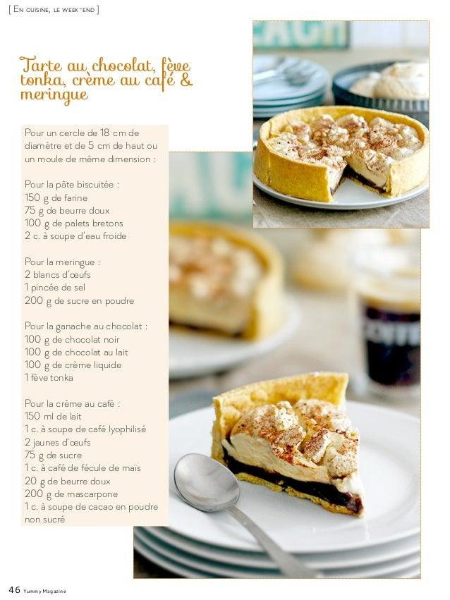 46 Yummy Magazine [ En cuisine, le week-end ] Tarte au chocolat, fève tonka, crème au café & meringue Pour un cercle de 18...
