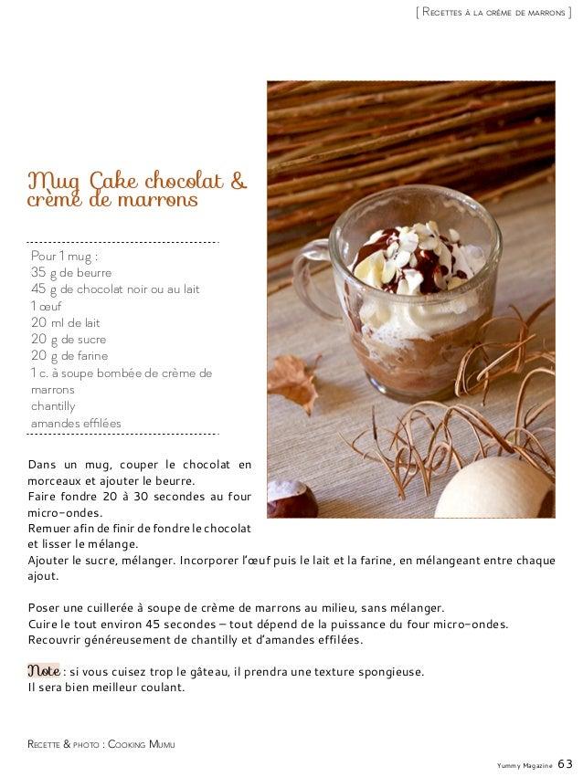 Pour 1 mug: 35g de beurre 45g de chocolat noir ou au lait 1 œuf 20ml de lait 20g de sucre 20g de farine 1 c. à soupe...