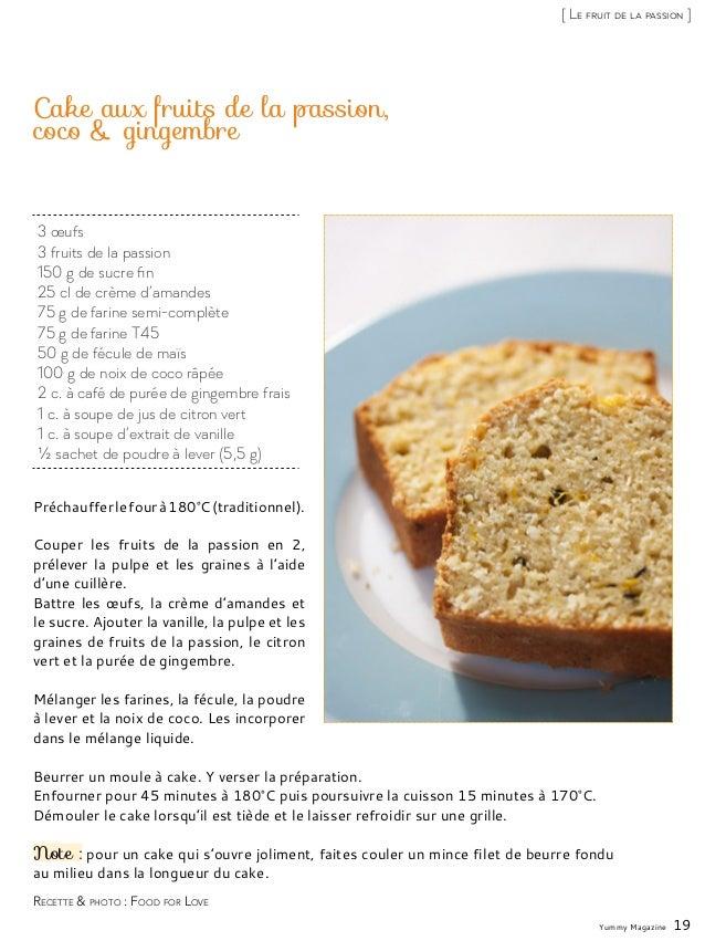 3 œufs 3 fruits de la passion 150 g de sucre fin 25 cl de crème d'amandes 75 g de farine semi-complète 75 g de farine T45 ...