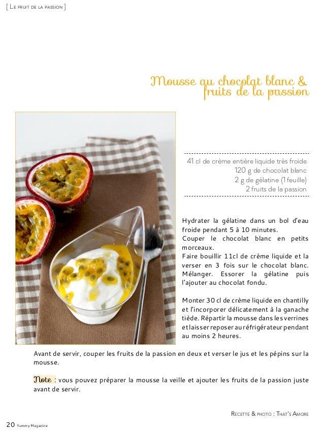 41 cl de crème entière liquide très froide 120 g de chocolat blanc 2 g de gélatine (1 feuille) 2 fruits de la passion Mous...