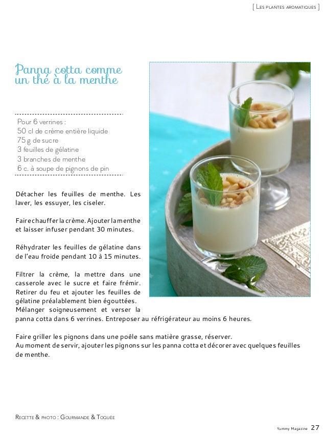 Pour 6 verrines : 50 cl de crème entière liquide 75 g de sucre 3 feuilles de gélatine 3 branches de menthe 6 c. à soupe de...