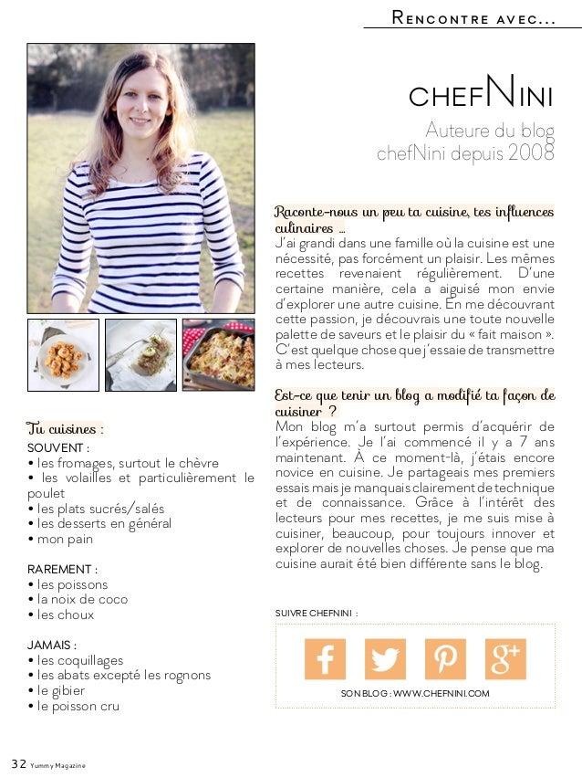 Rencontre avec... 32 Yummy Magazine Auteure du blog chefNini depuis 2008 chefNini Raconte-nous un peu ta cuisine, tes infl...