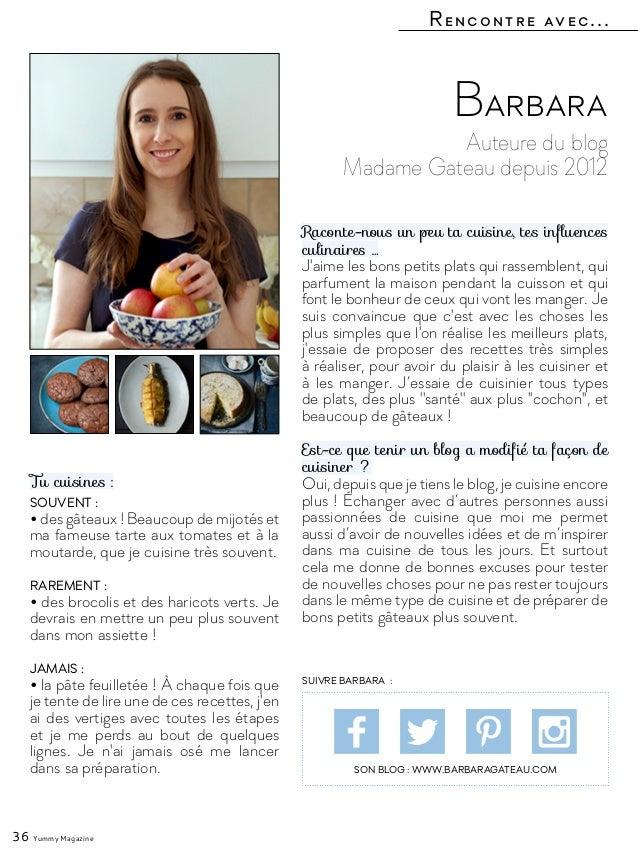 Rencontre avec... 36 Yummy Magazine Auteure du blog Madame Gateau depuis 2012 Barbara Raconte-nous un peu ta cuisine, tes ...