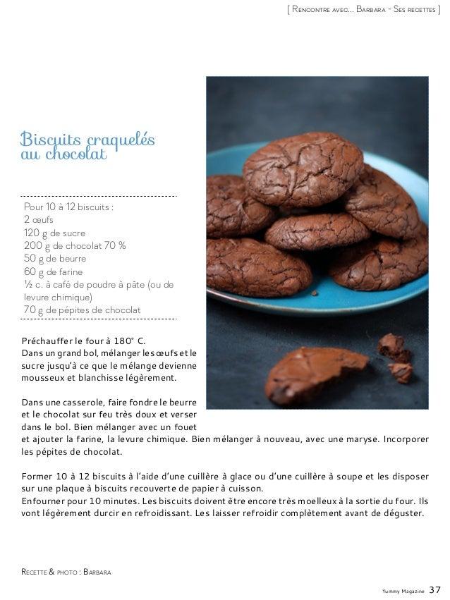 Yummy Magazine 37 [ Rencontre avec... Barbara - Ses recettes ] Pour 10 à 12 biscuits : 2 œufs 120 g de sucre 200 g de choc...