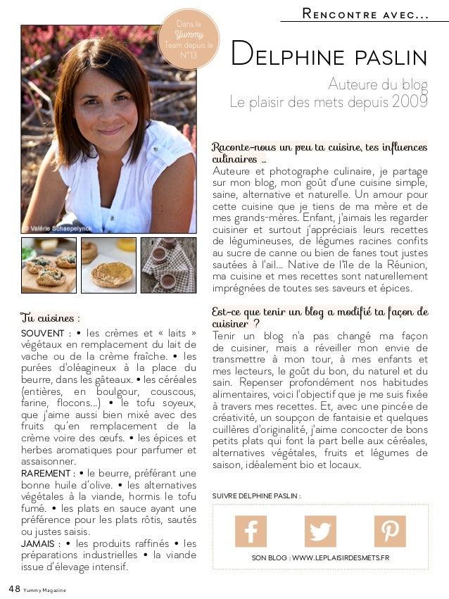Rencontre avec... 48 Yummy Magazine Auteure du blog Le plaisir des mets depuis 2009 Delphine paslin Raconte-nous un peu ta...