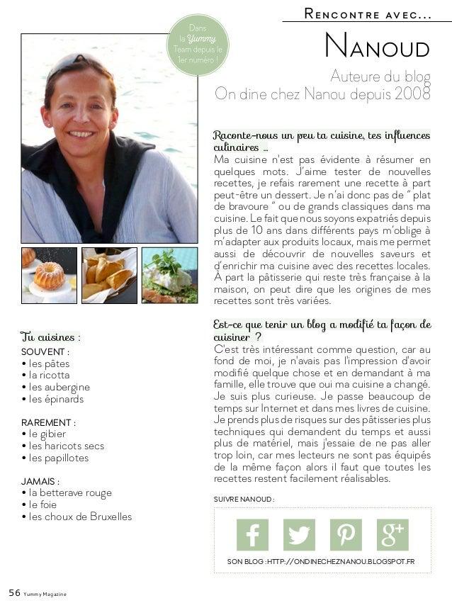 Rencontre avec... 56 Yummy Magazine Auteure du blog On dine chez Nanou depuis 2008 Nanoud Raconte-nous un peu ta cuisine, ...