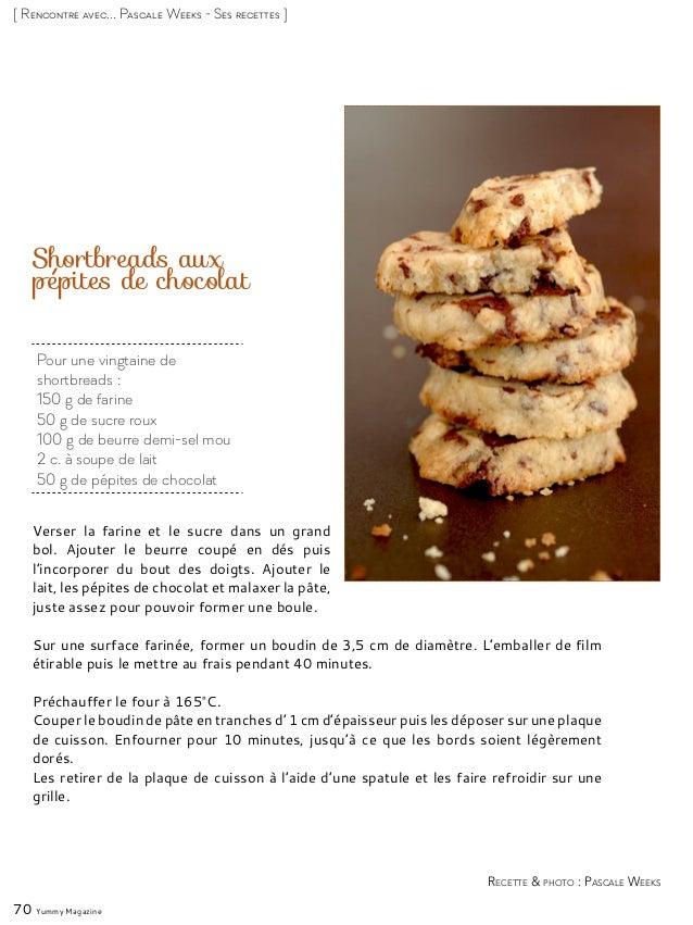 Pour une vingtaine de shortbreads: 150 g de farine 50 g de sucre roux 100 g de beurre demi-sel mou 2 c. à soupe de lait 5...