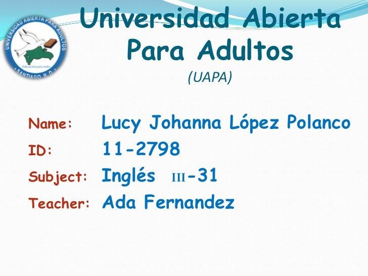 Universidad Abierta           Para Adultos                   (UAPA)Name:      Lucy Johanna López PolancoID:        11-2798...