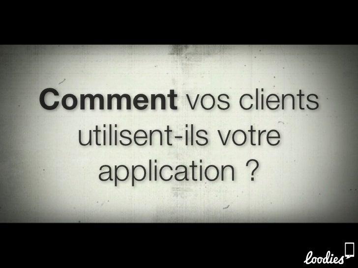 Comment vos clients  utilisent-ils votre    application ?