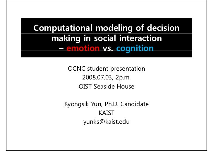 Computational modeling of decision    making in social interaction     – emotion vs. cognition          OCNC student prese...