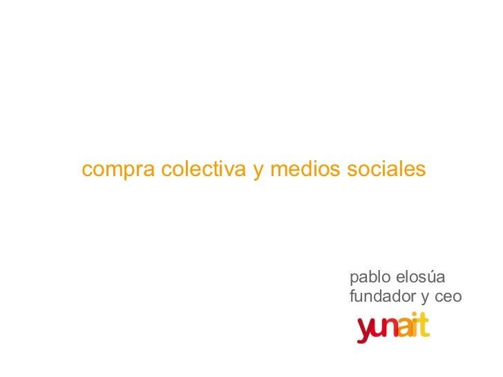 <ul><li>compra colectiva y medios sociales </li></ul>pablo elosúa fundador y ceo