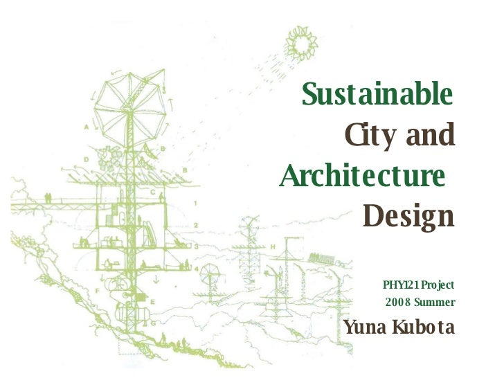 Sustainable   City and Architecture   Design PHY121 Project 2008 Summer Yuna Kubota