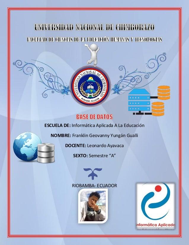 ESCUELA DE: Informática Aplicada A La Educación NOMBRE: Franklin Geovanny Yungán Gualli DOCENTE: Leonardo Ayavaca SEXTO: S...