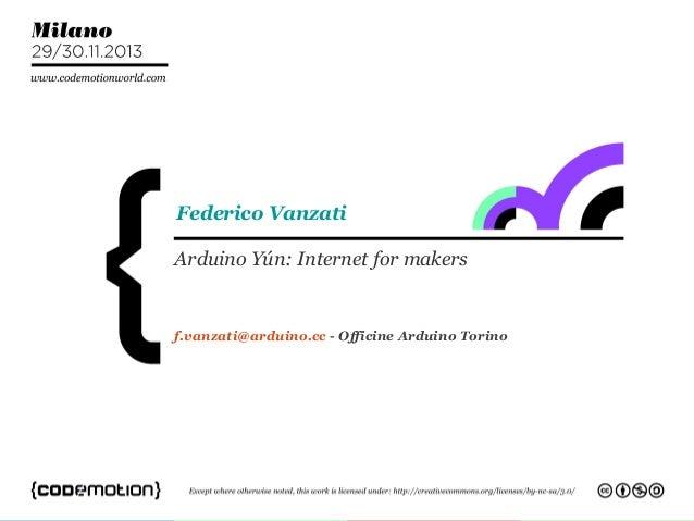 Federico Vanzati Arduino Yún: Internet for makers  f.vanzati@arduino.cc - Officine Arduino Torino
