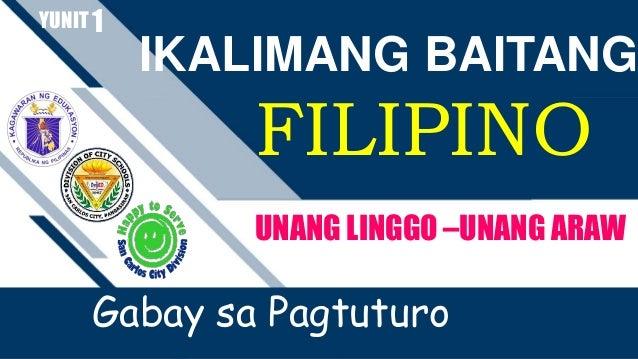 IKALIMANG BAITANG FILIPINO YUNIT UNANG LINGGO –UNANG ARAW Gabay sa Pagtuturo 1