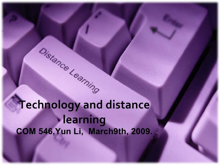 Technology and distance learning COM 546,Yun Li,  March9th, 2009.