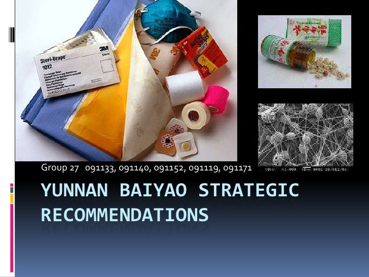 Group 27 091133, 091140, 091152, 091119, 091171YUNNAN BAIYAO STRATEGICRECOMMENDATIONS