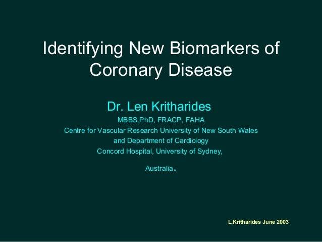 L.Kritharides June 2003 Identifying New Biomarkers of Coronary Disease Dr. Len Kritharides MBBS,PhD, FRACP, FAHA Centre fo...