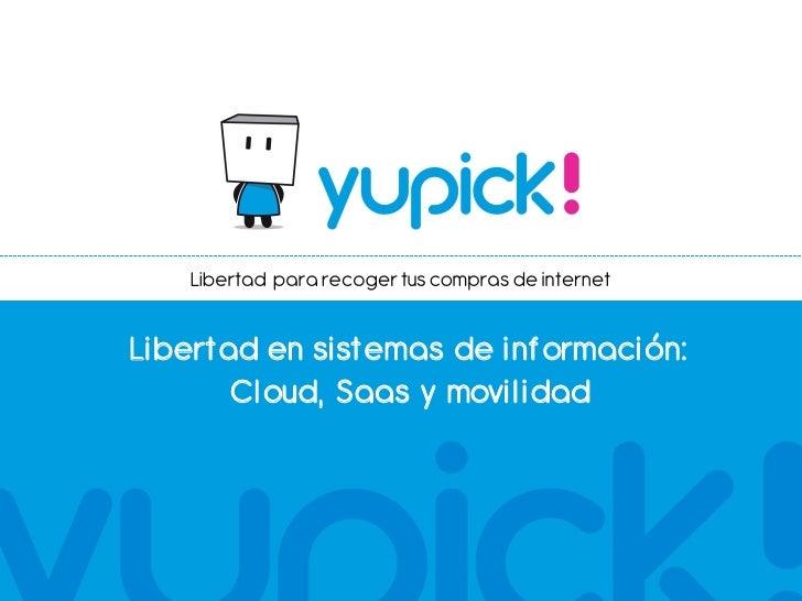 Libertad para recoger tus compras de internetLibertad en sistemas de inf ormación:       Cloud, Saas y movilidad