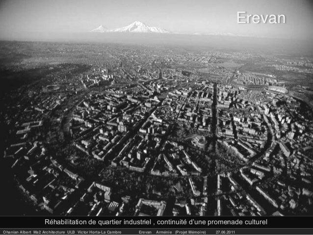 Erevan                    Réhabilitation de quartier industriel , continuité d'une promenade culturelOhanian Albert Ma2 Ar...