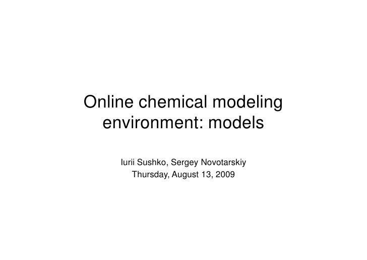Online chemical modeling   environment: models      Iurii Sushko, Sergey Novotarskiy         Thursday, August 13, 2009