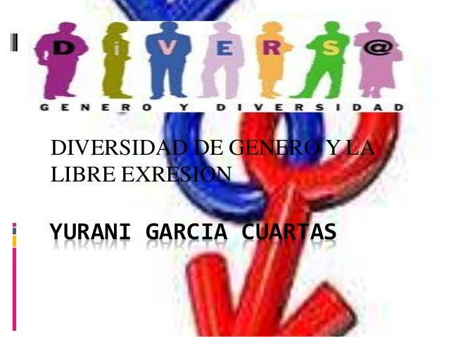 YURANI GARCIA CUARTAS DIVERSIDAD DE GENERO Y LA LIBRE EXRESION