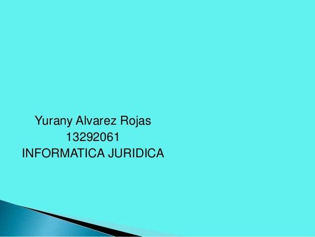 Yurany Alvarez Rojas 13292061 INFORMATICA JURIDICA