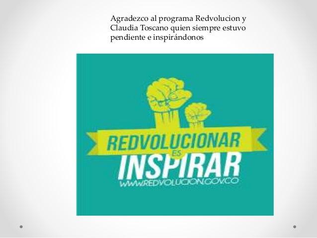 Agradezco al programa Redvolucion y Claudia Toscano quien siempre estuvo pendiente e inspirándonos