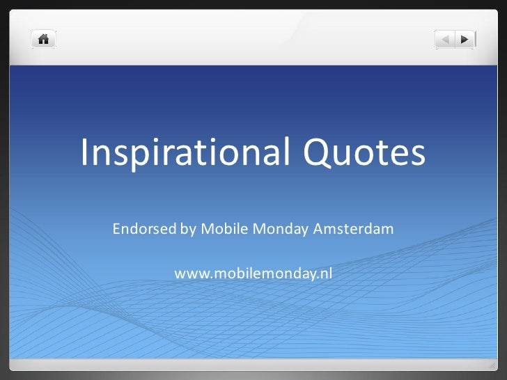 Inspirational Quotes  Endorsed by Mobile Monday Amsterdam          www.mobilemonday.nl