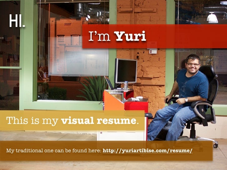 Hi.                                    I'm Yuri!This is my visual resume.My traditional one can be found here: http://yuri...