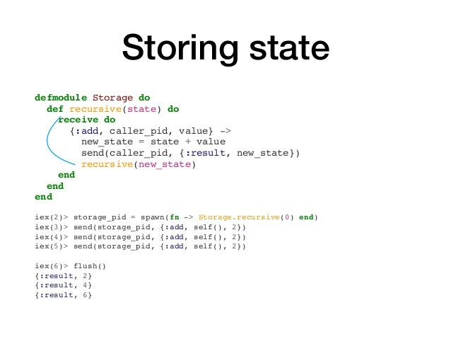 Storingstate defmodule Storage do def recursive(state) do receive do {:add, caller_pid, value} -> new_state = state + val...