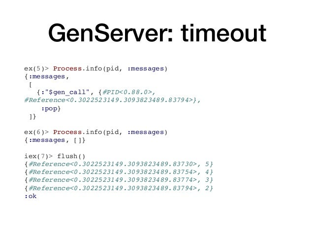 """GenServer: timeout ex(5)> Process.info(pid, :messages) {:messages, [ {:""""$gen_call"""", {#PID<0.88.0>, #Reference<0.3022523149..."""