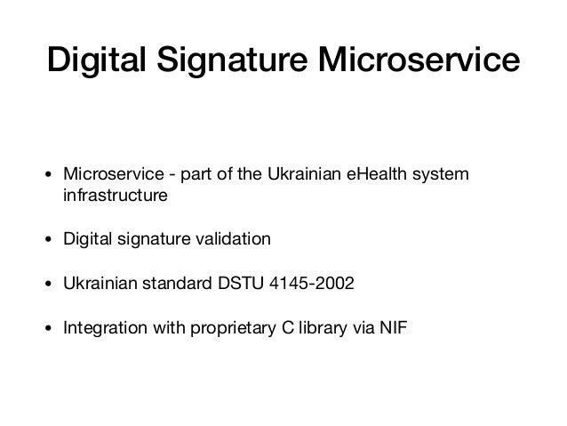 Digital Signature Microservice • Microservice - part of the Ukrainian eHealth system infrastructure  • Digital signature v...