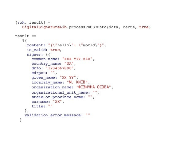 "{:ok, result} = DigitalSignatureLib.processPKCS7Data(data, certs, true) result == %{ content: ""{""hello"": ""world""}"", is_val..."